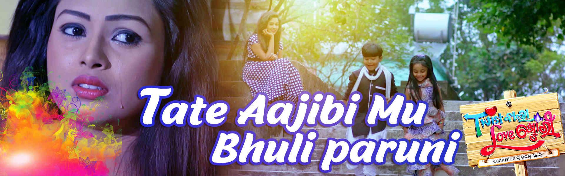 Tate Aajibi Mu Bhuliparuni
